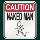Caution Naked Man by Kowulz