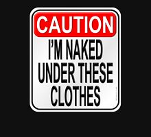 Caution I'm Naked Under These Clothes Unisex T-Shirt