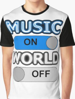 MUSIC : ON, WORLD : OFF Graphic T-Shirt