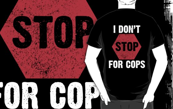 I Don't Stop For Cops by melissamarie9