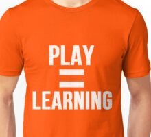 Play Shirt Play Equals Learning Unisex T-Shirt