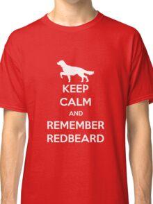 Keep Calm and Remember Redbeard Classic T-Shirt