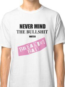 Nevermind the Bullshit watch Breaking Bad Classic T-Shirt