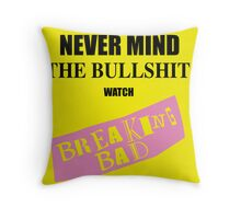 Nevermind the Bullshit watch Breaking Bad Throw Pillow