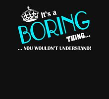 It's a BORING thing, you wouldn't understand T-Shirt