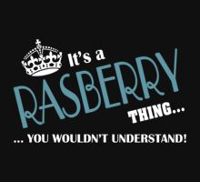 It's a RASBERRY thing, you wouldn't understand by kin-and-ken