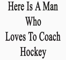 Here Is A Man Who Loves To Coach Hockey  by supernova23