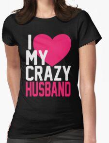 I LOVE MY CRAZY HUSBAND T-Shirt