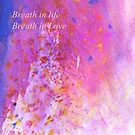 Breath in life, Breath in Love by Monjii