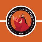 Hakuna Your Matatas by brittanacedes