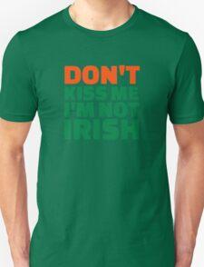 Don't kiss me I'm not Irish Unisex T-Shirt
