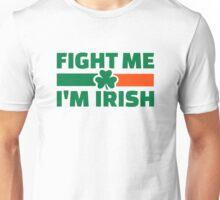 Fight me I'm Irish Unisex T-Shirt