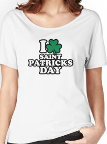 I love St. Patrick's day Women's Relaxed Fit T-Shirt