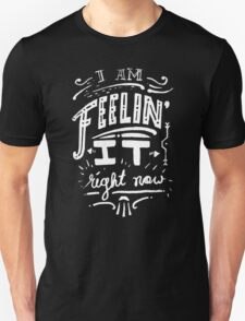 I am feeling it right now. T-Shirt