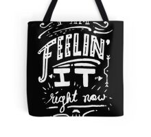 I am feeling it right now. Tote Bag