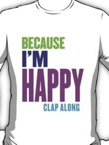 Because I'm Happy 2 T-Shirt