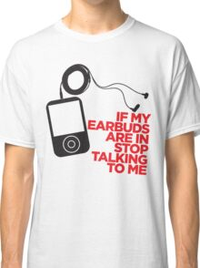 Stop Talking Classic T-Shirt