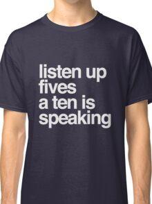 Listen up Fives a Ten is speaking Classic T-Shirt