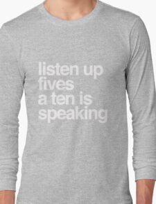 Listen up Fives a Ten is speaking Long Sleeve T-Shirt