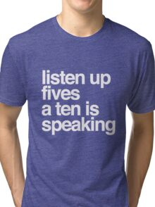 Listen up Fives a Ten is speaking Tri-blend T-Shirt