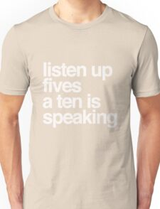 Listen up Fives a Ten is speaking Unisex T-Shirt