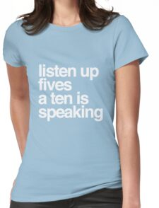 Listen up Fives a Ten is speaking Womens Fitted T-Shirt