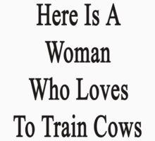 Here Is A Woman Who Loves To Train Cows  by supernova23