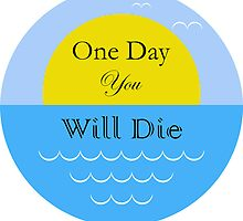 One day you will die by alithe