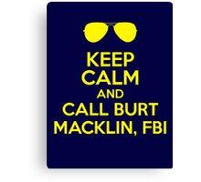 Keep Calm and call Burt Macklin, FBI Canvas Print