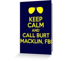 Keep Calm and call Burt Macklin, FBI Greeting Card