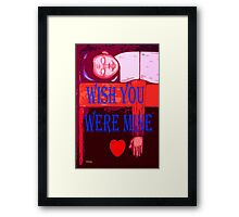 WISH YOU WERE MINE Framed Print