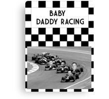 Baby Daddy Racing Canvas Print