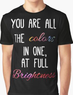 You are all the colours at full brightness Graphic T-Shirt