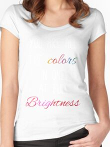 You are all the colours at full brightness Women's Fitted Scoop T-Shirt