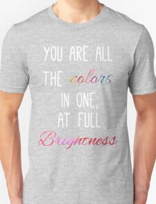You are all the colours at full brightness Unisex T-Shirt
