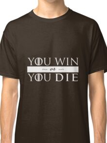 GoT - YOU WIN OR YOU DIE (white) Classic T-Shirt