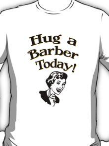 Hug A Barber Today T-Shirt