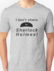 I don't shave for Sherlock Holmes! T-Shirt