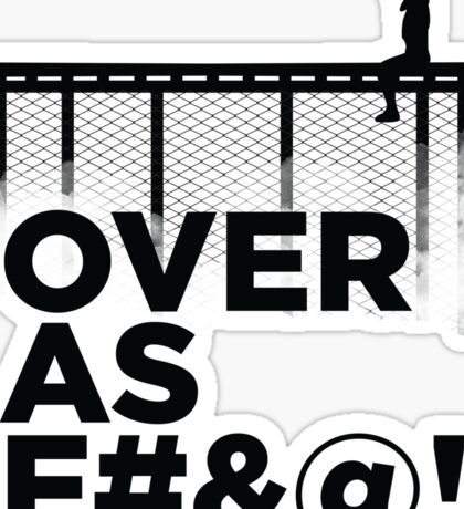 Over As F#&@! Sticker
