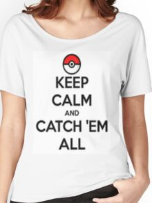 Keep calm and catch 'em all! Women's Relaxed Fit T-Shirt