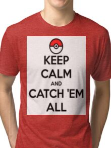 Keep calm and catch 'em all! Tri-blend T-Shirt