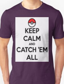 Keep calm and catch 'em all! T-Shirt
