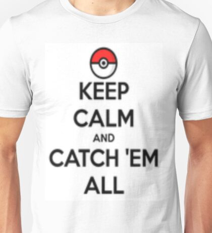 Keep calm and catch 'em all! Unisex T-Shirt