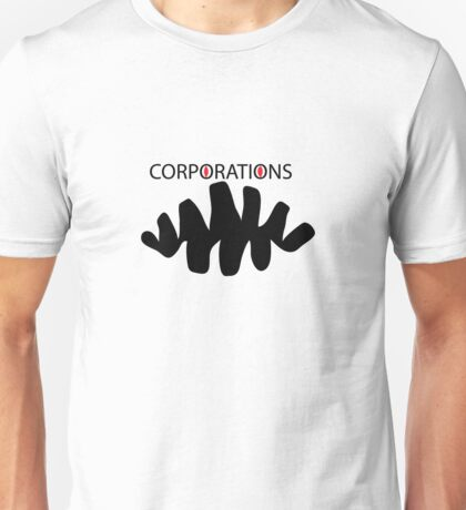 Corporate greed  Unisex T-Shirt