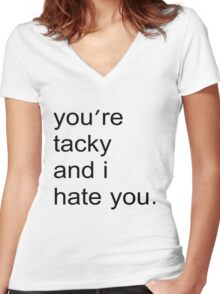 You're tacky and I hate you. Women's Fitted V-Neck T-Shirt
