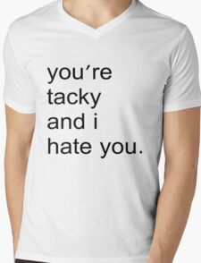 You're tacky and I hate you. Mens V-Neck T-Shirt