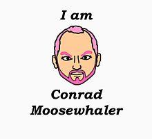 I am Conrad Moosewhaler Unisex T-Shirt