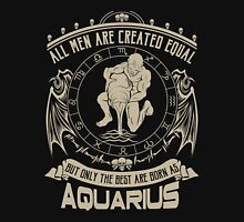 All Men Are Created Equal But Only The Best Are Born As Aquarius T-Shirt