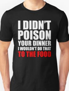 Poison Your Dinner Unisex T-Shirt