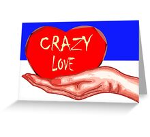 CRAZY LOVE Greeting Card
